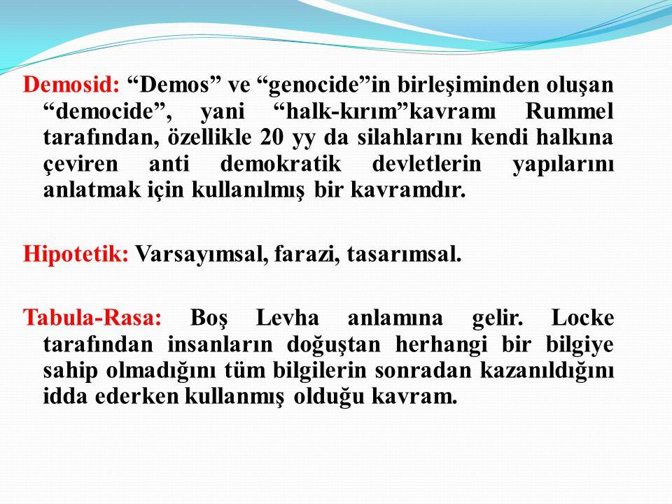 Demosid: Demos ve genocide in birleşiminden oluşan democide , yani halk-kırım kavramı Rummel tarafından, özellikle 20 yy da silahlarını kendi halkına çeviren anti demokratik devletlerin yapılarını anlatmak için kullanılmış bir kavramdır.