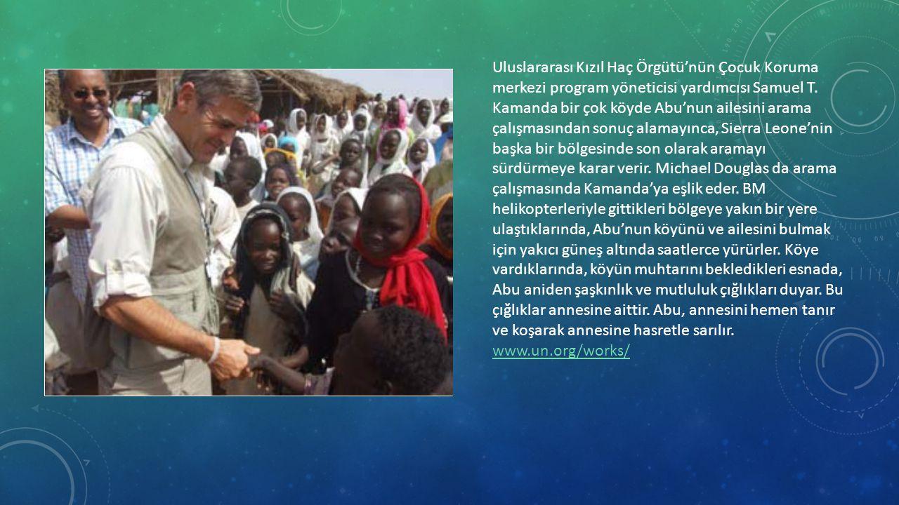 Uluslararası Kızıl Haç Örgütü'nün Çocuk Koruma merkezi program yöneticisi yardımcısı Samuel T. Kamanda bir çok köyde Abu'nun ailesini arama çalışmasından sonuç alamayınca, Sierra Leone'nin başka bir bölgesinde son olarak aramayı sürdürmeye karar verir. Michael Douglas da arama çalışmasında Kamanda'ya eşlik eder. BM helikopterleriyle gittikleri bölgeye yakın bir yere ulaştıklarında, Abu'nun köyünü ve ailesini bulmak için yakıcı güneş altında saatlerce yürürler. Köye vardıklarında, köyün muhtarını bekledikleri esnada, Abu aniden şaşkınlık ve mutluluk çığlıkları duyar. Bu çığlıklar annesine aittir. Abu, annesini hemen tanır ve koşarak annesine hasretle sarılır.