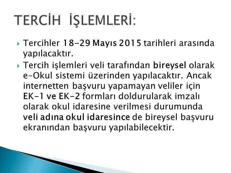 TERCİH İŞLEMLERİ: Tercihler 18-29 Mayıs 2015 tarihleri arasında yapılacaktır.