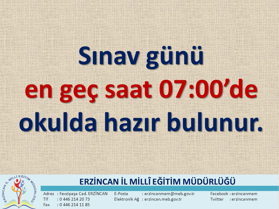 Sınav günü en geç saat 07:00'de okulda hazır bulunur.