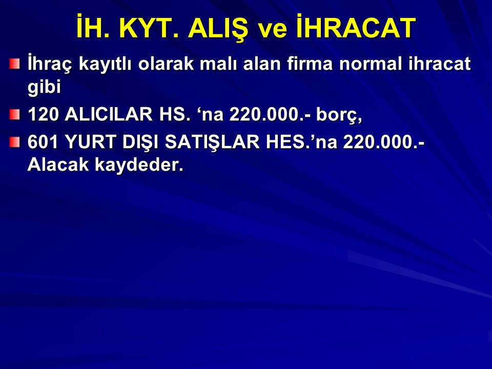 İH. KYT. ALIŞ ve İHRACAT İhraç kayıtlı olarak malı alan firma normal ihracat gibi. 120 ALICILAR HS. 'na 220.000.- borç,