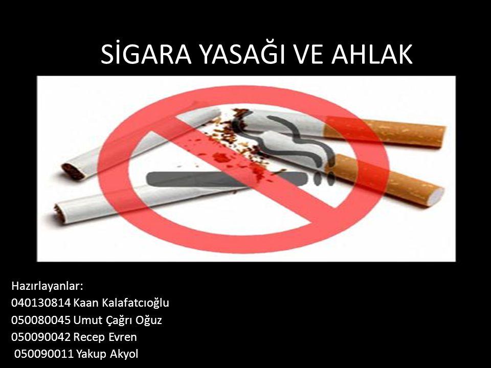SİGARA YASAĞI VE AHLAK Hazırlayanlar: 040130814 Kaan Kalafatcıoğlu
