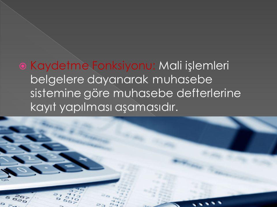Kaydetme Fonksiyonu: Mali işlemleri belgelere dayanarak muhasebe sistemine göre muhasebe defterlerine kayıt yapılması aşamasıdır.