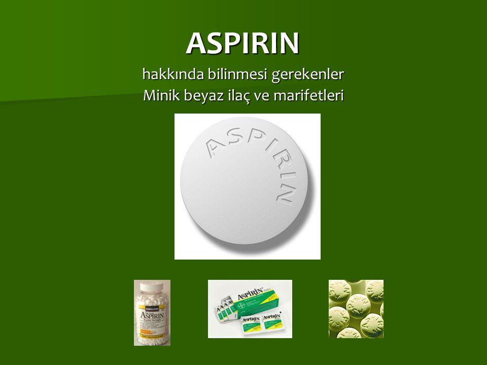 ASPIRIN hakkında bilinmesi gerekenler Minik beyaz ilaç ve marifetleri