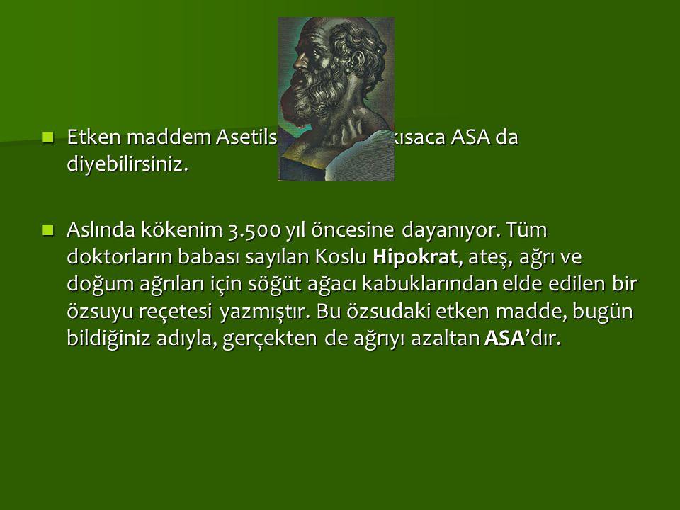 Etken maddem Asetilsalisilik Asit; kısaca ASA da diyebilirsiniz.
