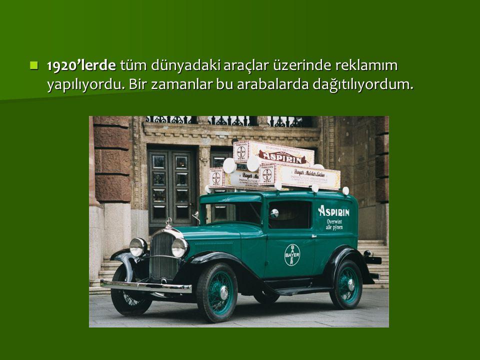 1920'lerde tüm dünyadaki araçlar üzerinde reklamım yapılıyordu