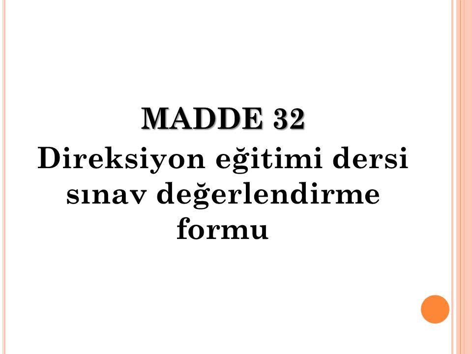MADDE 32 Direksiyon eğitimi dersi sınav değerlendirme formu