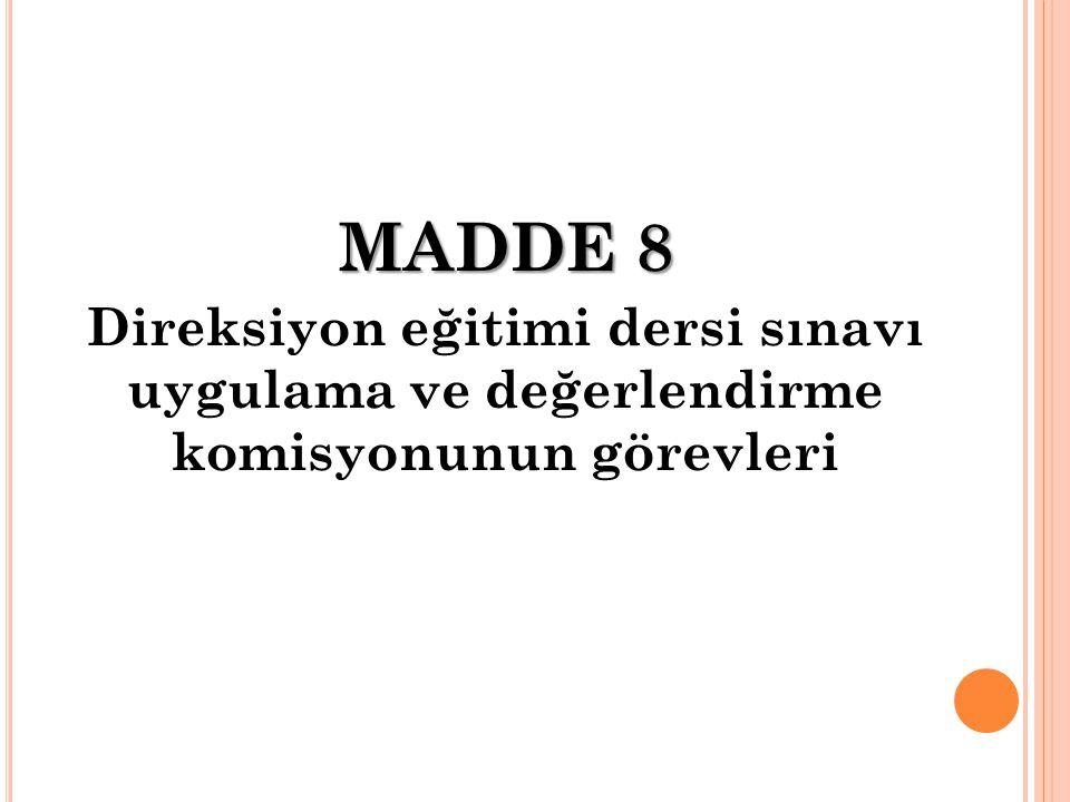 MADDE 8 Direksiyon eğitimi dersi sınavı uygulama ve değerlendirme komisyonunun görevleri