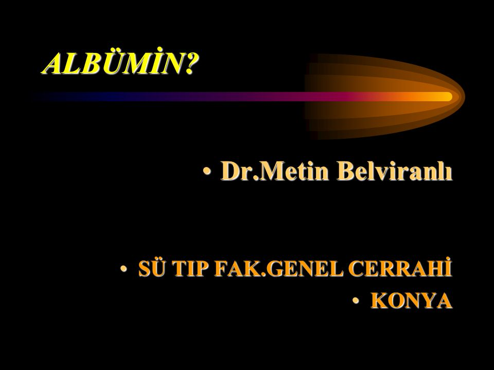 ALBÜMİN Dr.Metin Belviranlı SÜ TIP FAK.GENEL CERRAHİ KONYA