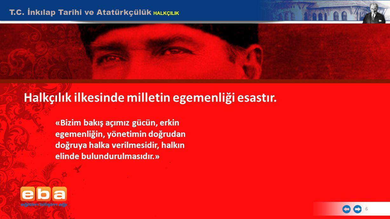 Halkçılık ilkesinde milletin egemenliği esastır.