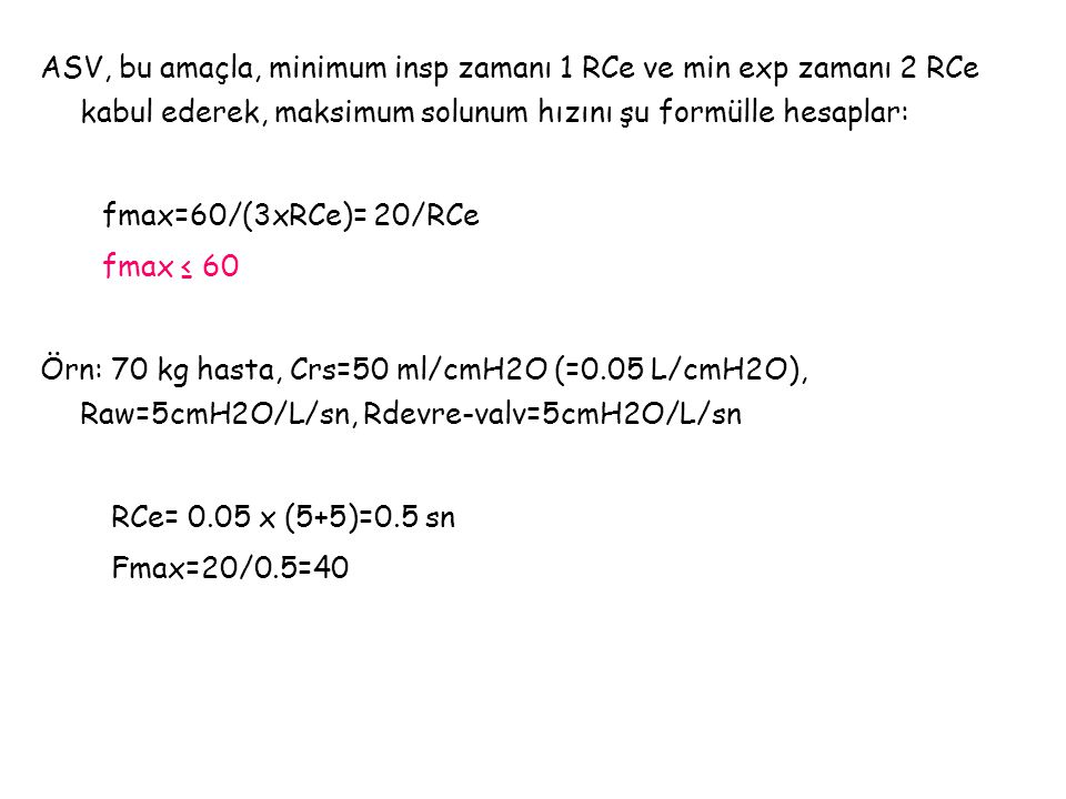 ASV, bu amaçla, minimum insp zamanı 1 RCe ve min exp zamanı 2 RCe kabul ederek, maksimum solunum hızını şu formülle hesaplar: