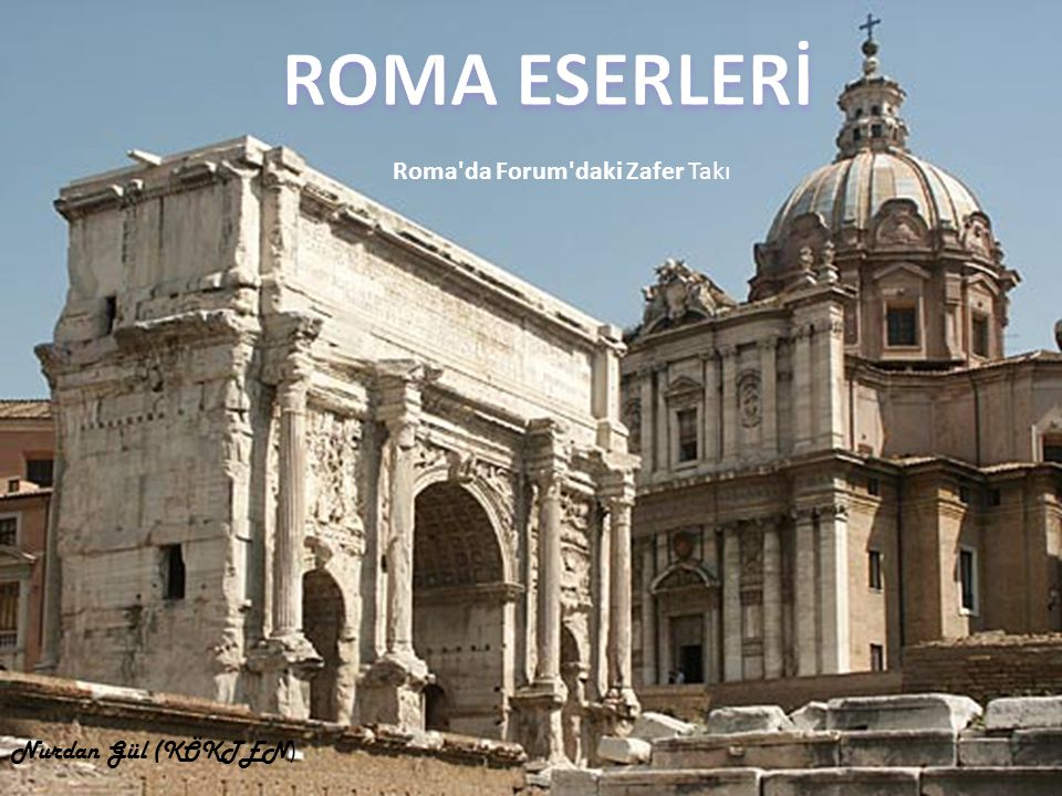 ROMA ESERLERİ Roma da Forum daki Zafer Takı Nurdan Gül (KÖKTEN)