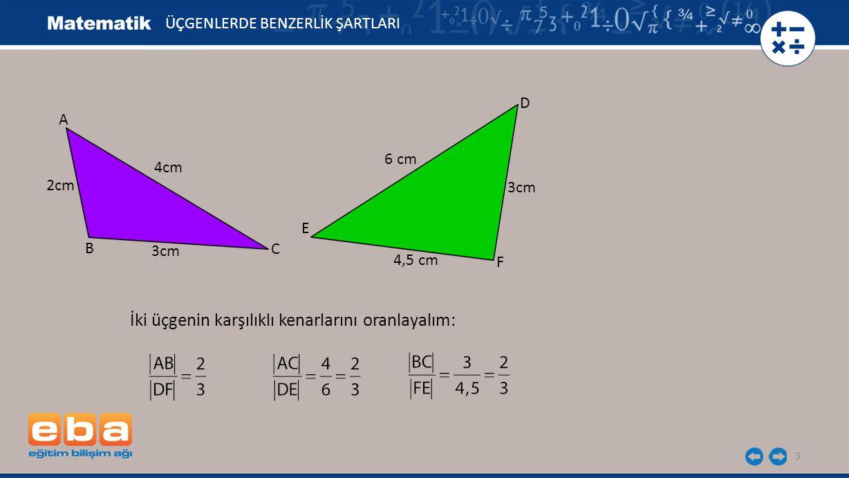 İki üçgenin karşılıklı kenarlarını oranlayalım: