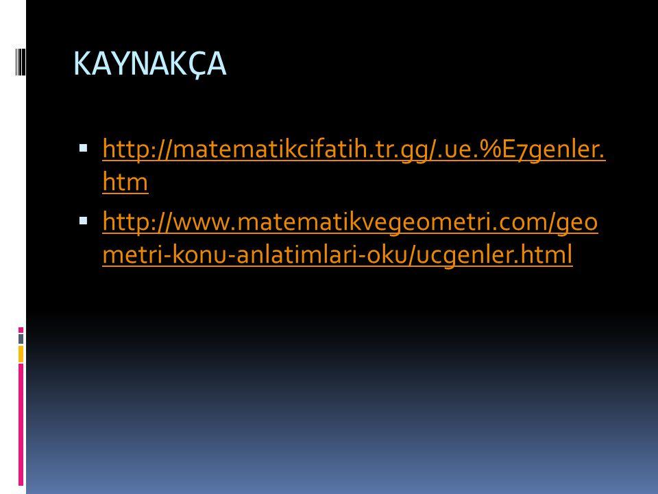 KAYNAKÇA http://matematikcifatih.tr.gg/.ue.%E7genler. htm