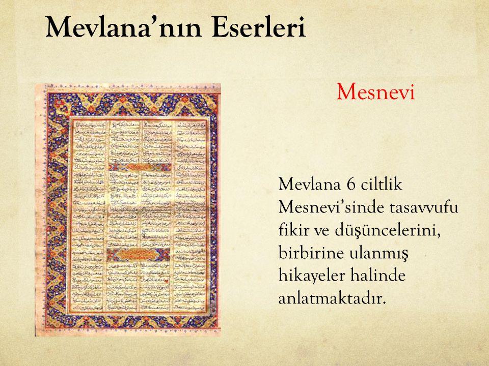 Mevlana'nın Eserleri Mesnevi Mevlana 6 ciltlik Mesnevi'sinde tasavvufu