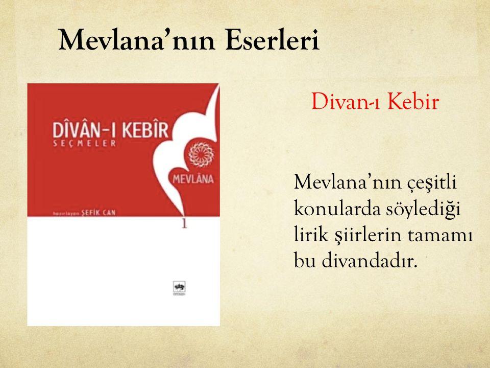 Mevlana'nın Eserleri Divan-ı Kebir Mevlana'nın çeşitli