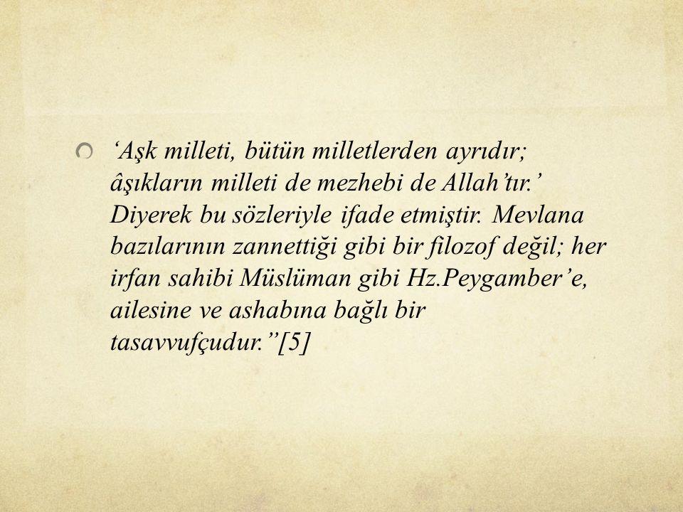 'Aşk milleti, bütün milletlerden ayrıdır; âşıkların milleti de mezhebi de Allah'tır.' Diyerek bu sözleriyle ifade etmiştir.