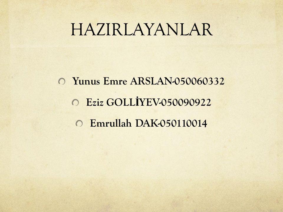 HAZIRLAYANLAR Yunus Emre ARSLAN-050060332 Eziz GOLLİYEV-050090922