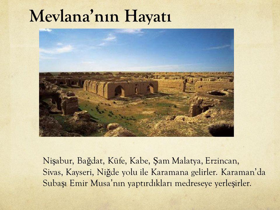 Mevlana'nın Hayatı Nişabur, Bağdat, Küfe, Kabe, Şam Malatya, Erzincan,
