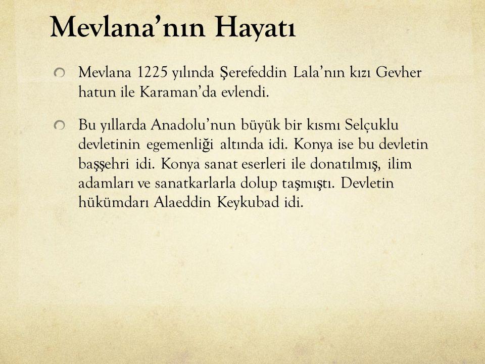Mevlana'nın Hayatı Mevlana 1225 yılında Şerefeddin Lala'nın kızı Gevher hatun ile Karaman'da evlendi.