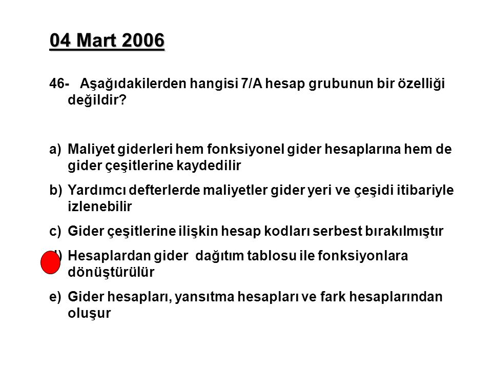 04 Mart 2006 46- Aşağıdakilerden hangisi 7/A hesap grubunun bir özelliği değildir