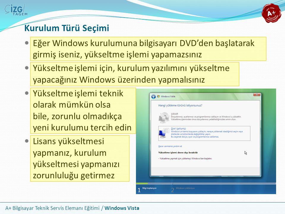 Kurulum Türü Seçimi Eğer Windows kurulumuna bilgisayarı DVD'den başlatarak girmiş iseniz, yükseltme işlemi yapamazsınız.
