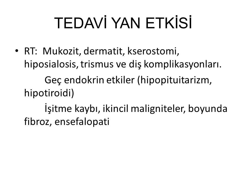 TEDAVİ YAN ETKİSİ RT: Mukozit, dermatit, kserostomi, hiposialosis, trismus ve diş komplikasyonları.