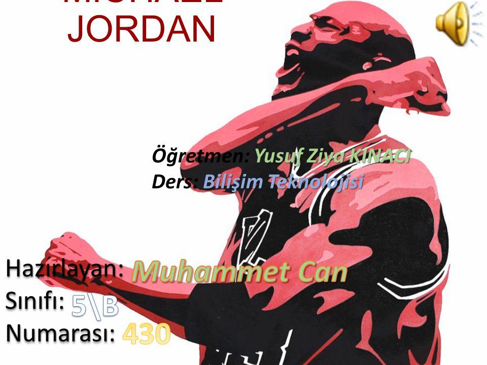 MICHAEL JORDAN Muhammet Can 5\B 430 Hazırlayan: Sınıfı: Numarası: