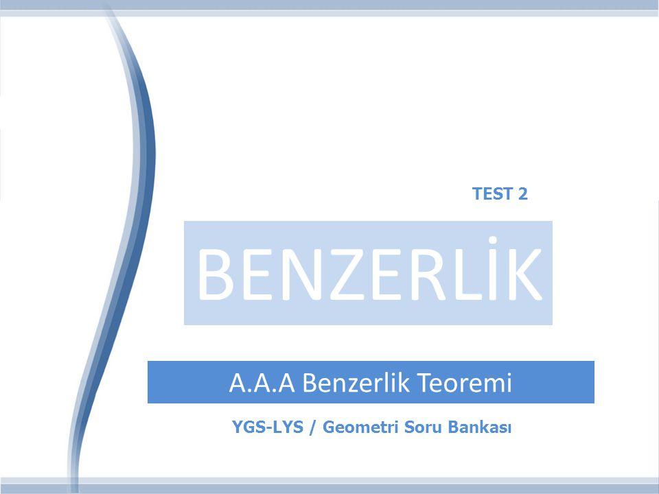 BENZERLİK A.A.A Benzerlik Teoremi TEST 2