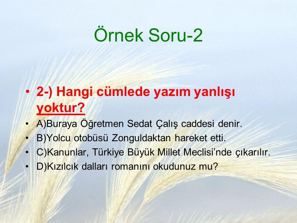 Örnek Soru-2 2-) Hangi cümlede yazım yanlışı yoktur