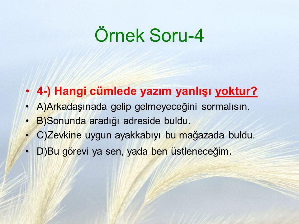 Örnek Soru-4 4-) Hangi cümlede yazım yanlışı yoktur