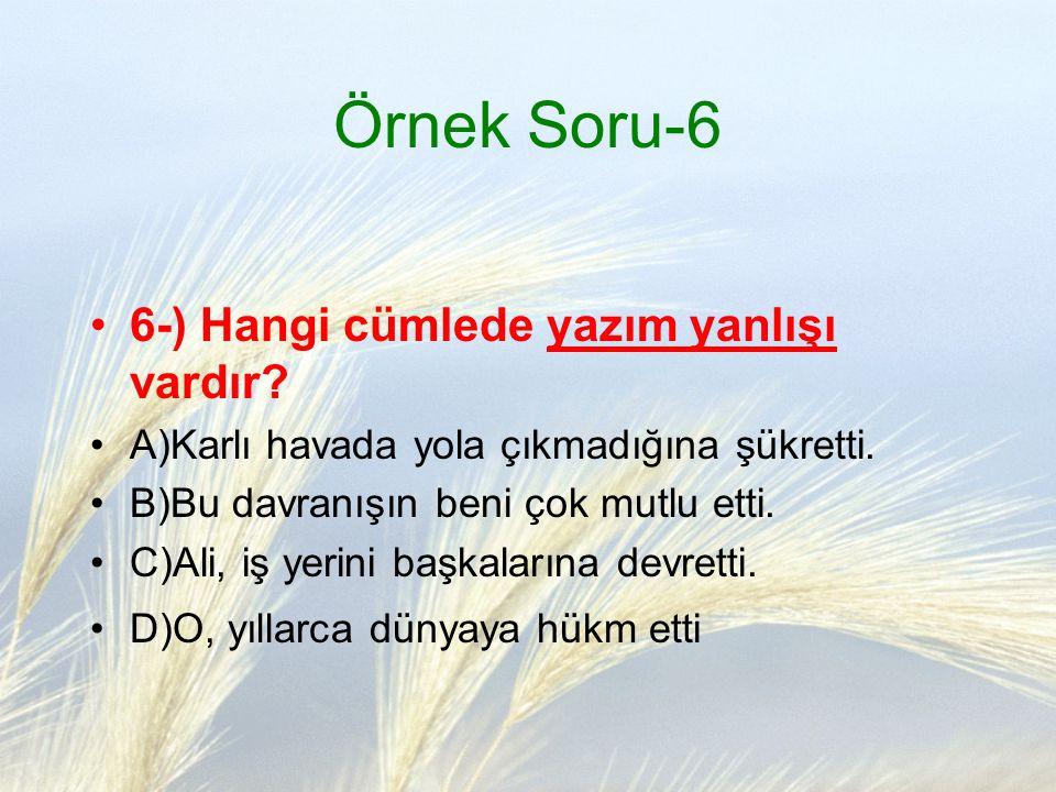 Örnek Soru-6 6-) Hangi cümlede yazım yanlışı vardır