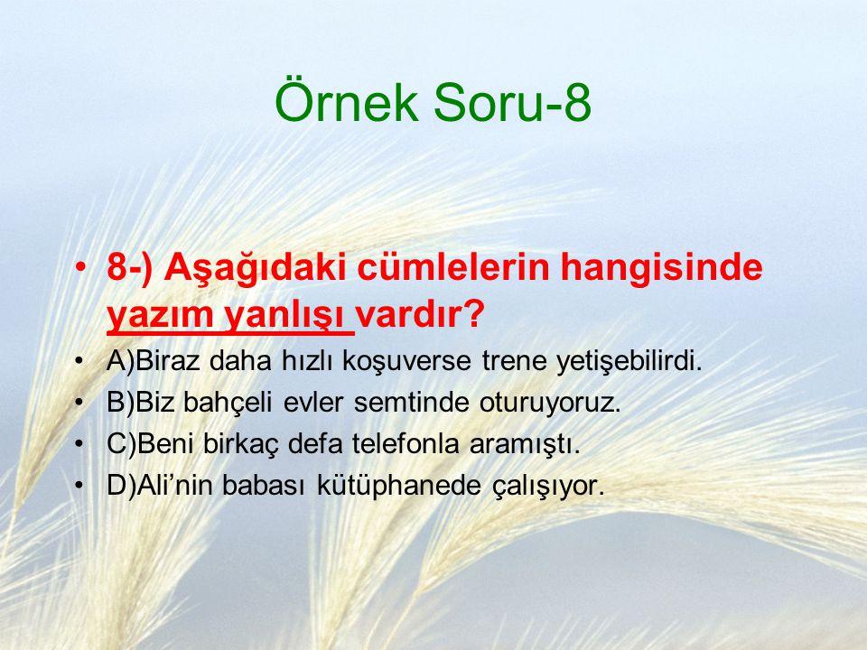 Örnek Soru-8 8-) Aşağıdaki cümlelerin hangisinde yazım yanlışı vardır