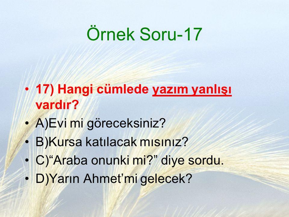 Örnek Soru-17 17) Hangi cümlede yazım yanlışı vardır