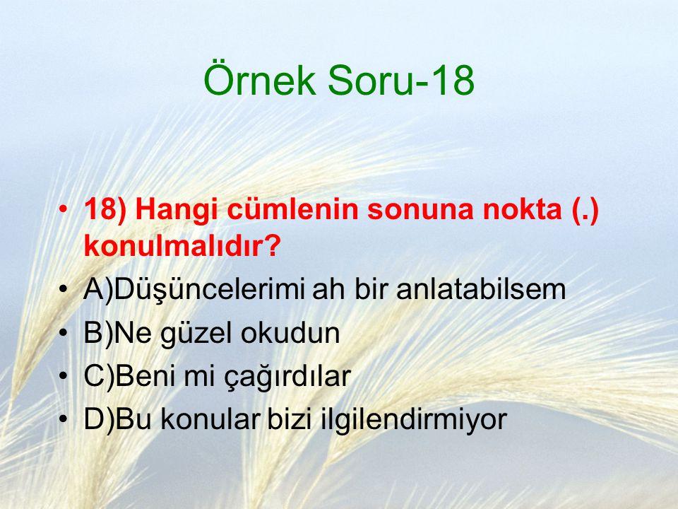 Örnek Soru-18 18) Hangi cümlenin sonuna nokta (.) konulmalıdır