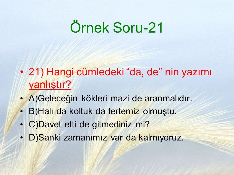 Örnek Soru-21 21) Hangi cümledeki da, de nin yazımı yanlıştır