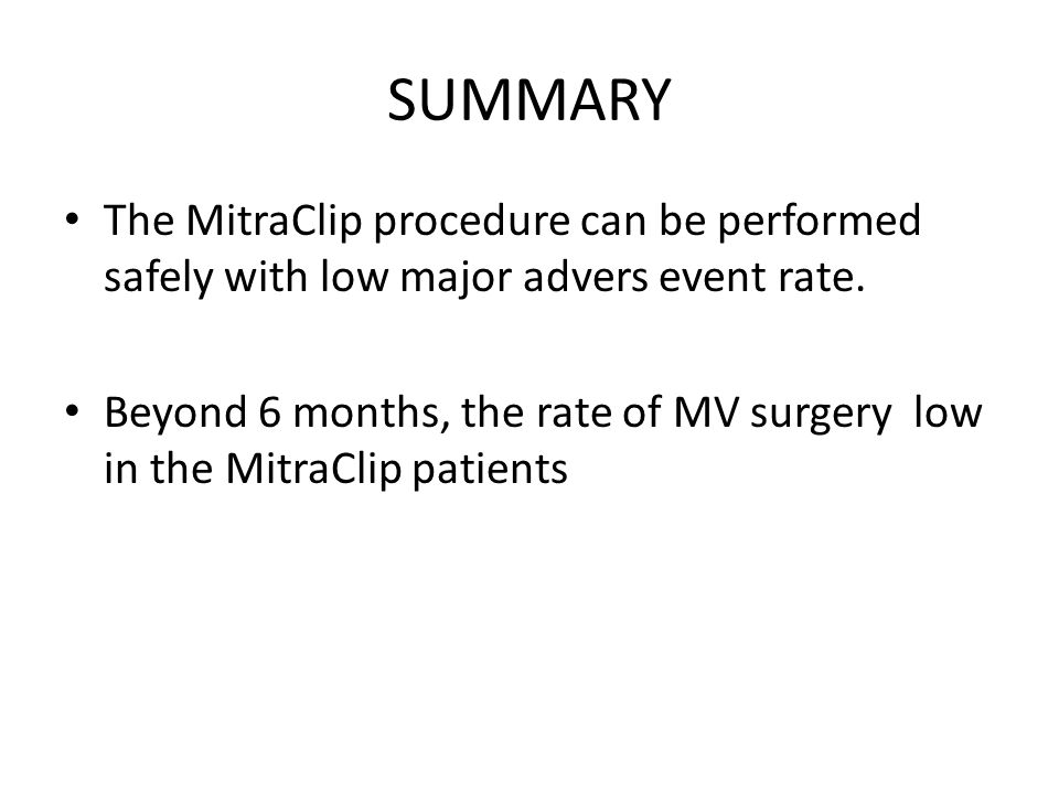 SUMMARY The MitraClip procedure can be performed safely with low major advers event rate.