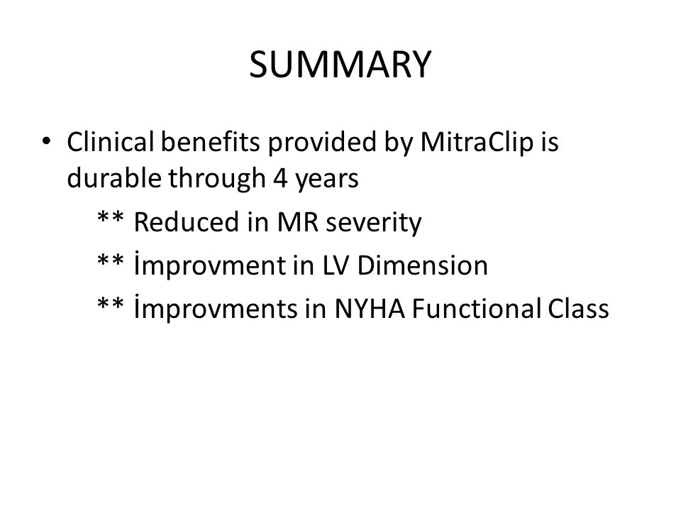 SUMMARY Clinical benefits provided by MitraClip is durable through 4 years. ** Reduced in MR severity.