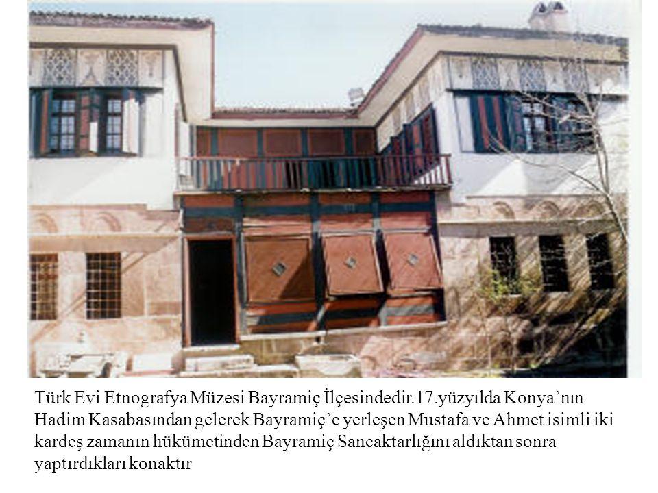Türk Evi Etnografya Müzesi Bayramiç İlçesindedir. 17