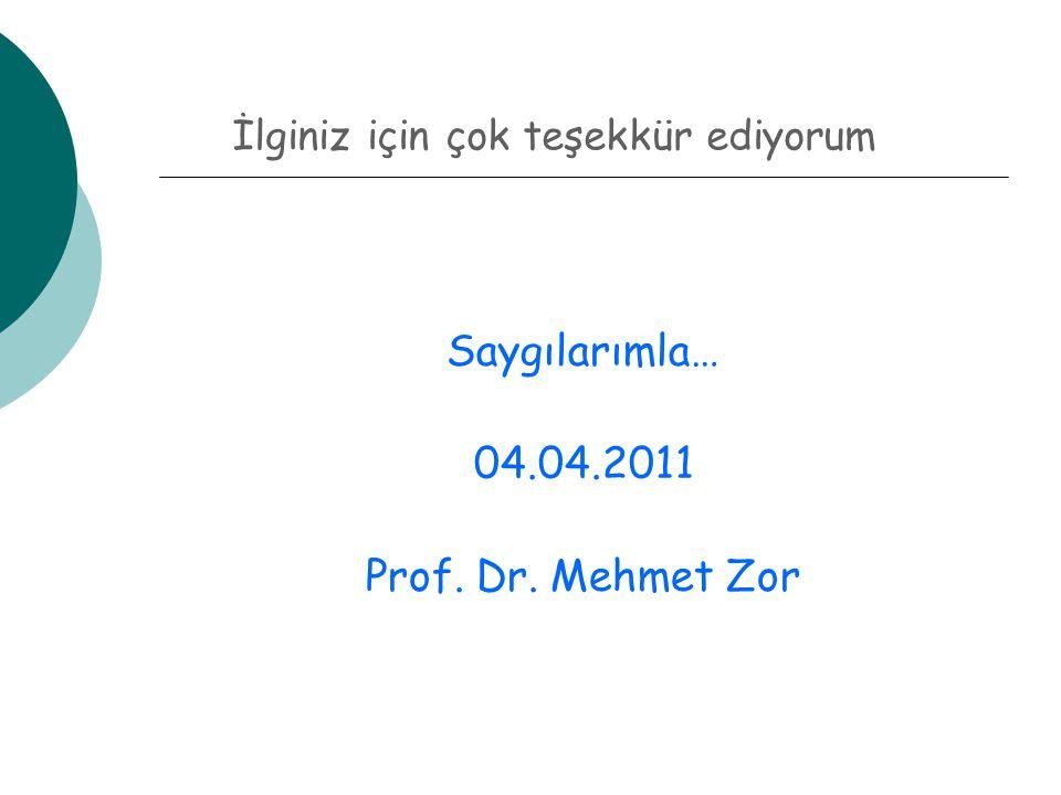 Saygılarımla… 04.04.2011 Prof. Dr. Mehmet Zor