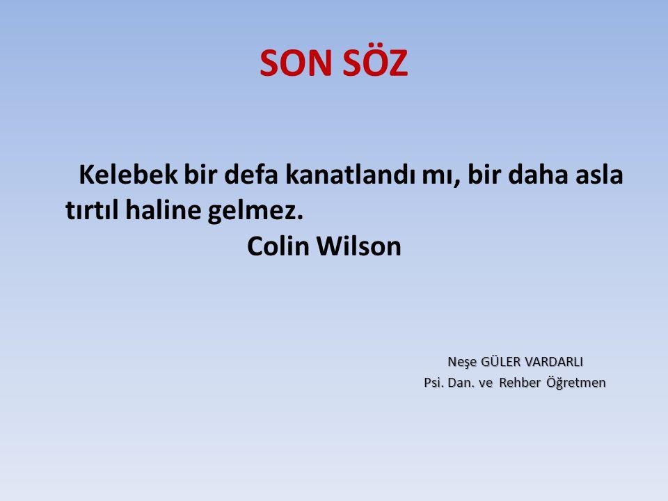 SON SÖZ Kelebek bir defa kanatlandı mı, bir daha asla tırtıl haline gelmez. Colin Wilson.