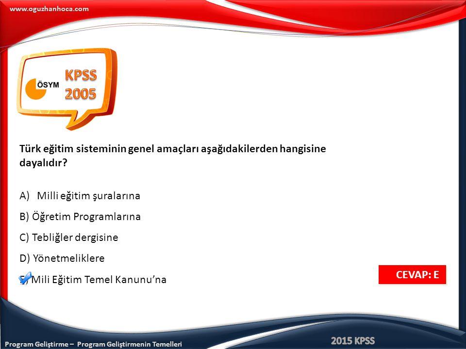 KPSS 2005. Türk eğitim sisteminin genel amaçları aşağıdakilerden hangisine. dayalıdır Milli eğitim şuralarına.
