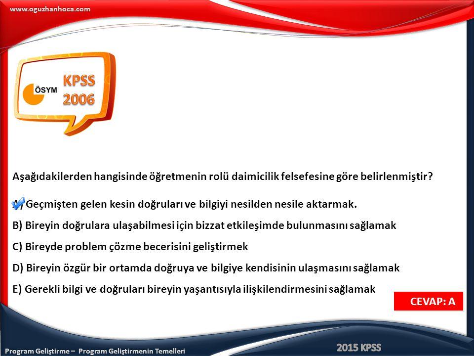 KPSS 2006. Aşağıdakilerden hangisinde öğretmenin rolü daimicilik felsefesine göre belirlenmiştir