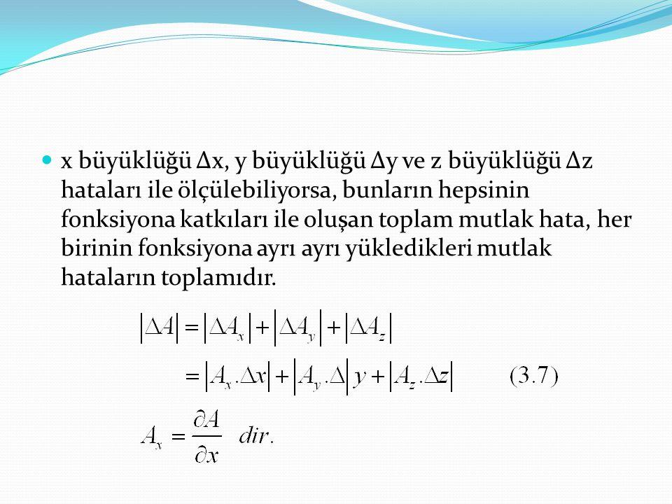 x büyüklüğü ∆x, y büyüklüğü ∆y ve z büyüklüğü ∆z hataları ile ölçülebiliyorsa, bunların hepsinin fonksiyona katkıları ile oluşan toplam mutlak hata, her birinin fonksiyona ayrı ayrı yükledikleri mutlak hataların toplamıdır.