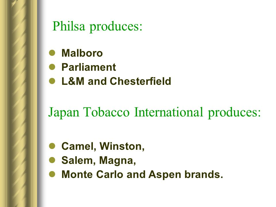 Philsa produces: Japan Tobacco International produces: Malboro