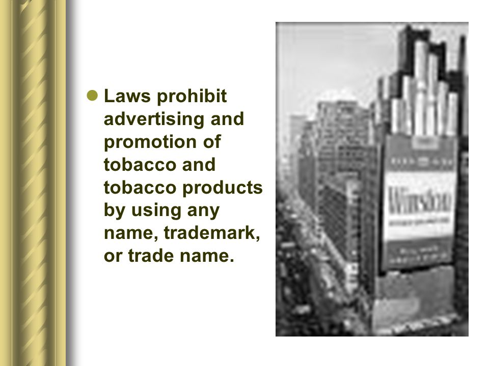 Laws prohibit advertising and promotion of tobacco and tobacco products by using any name, trademark, or trade name.
