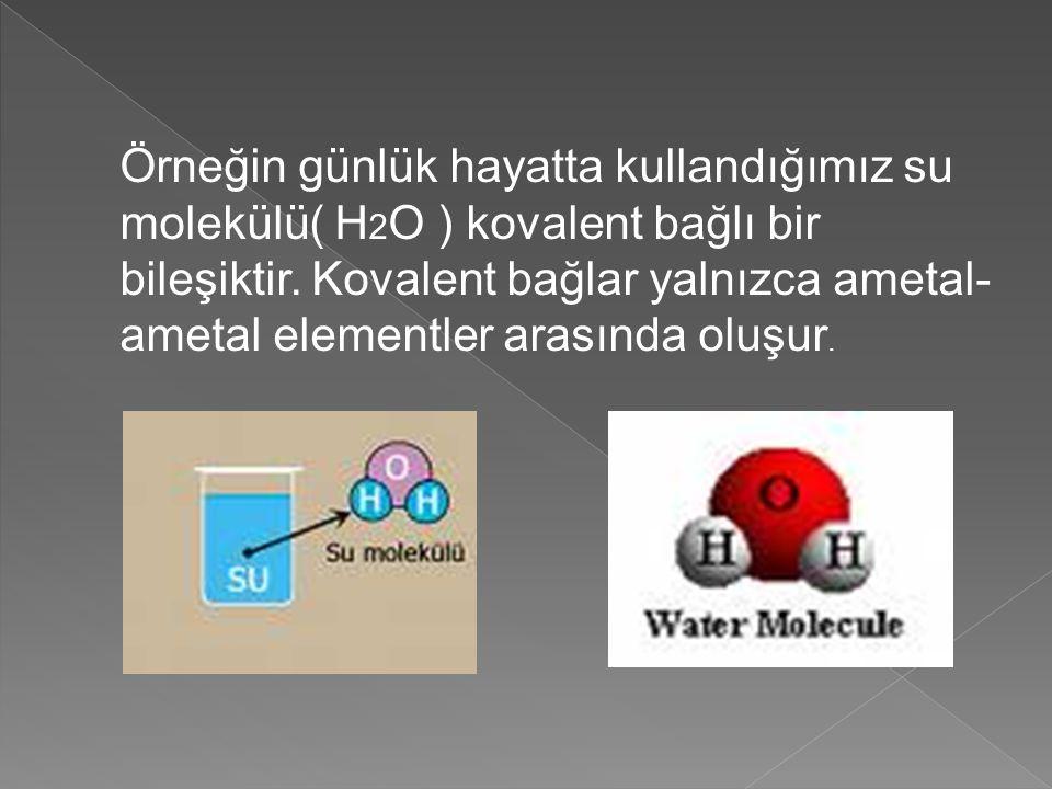 Örneğin günlük hayatta kullandığımız su molekülü( H2O ) kovalent bağlı bir bileşiktir.