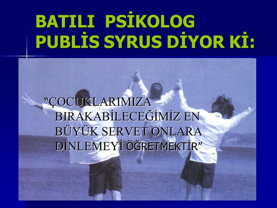 BATILI PSİKOLOG PUBLİS SYRUS DİYOR Kİ: