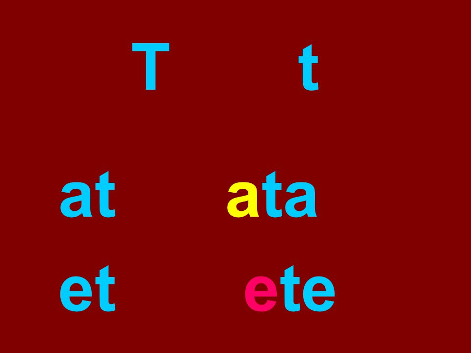 T t at ata et ete
