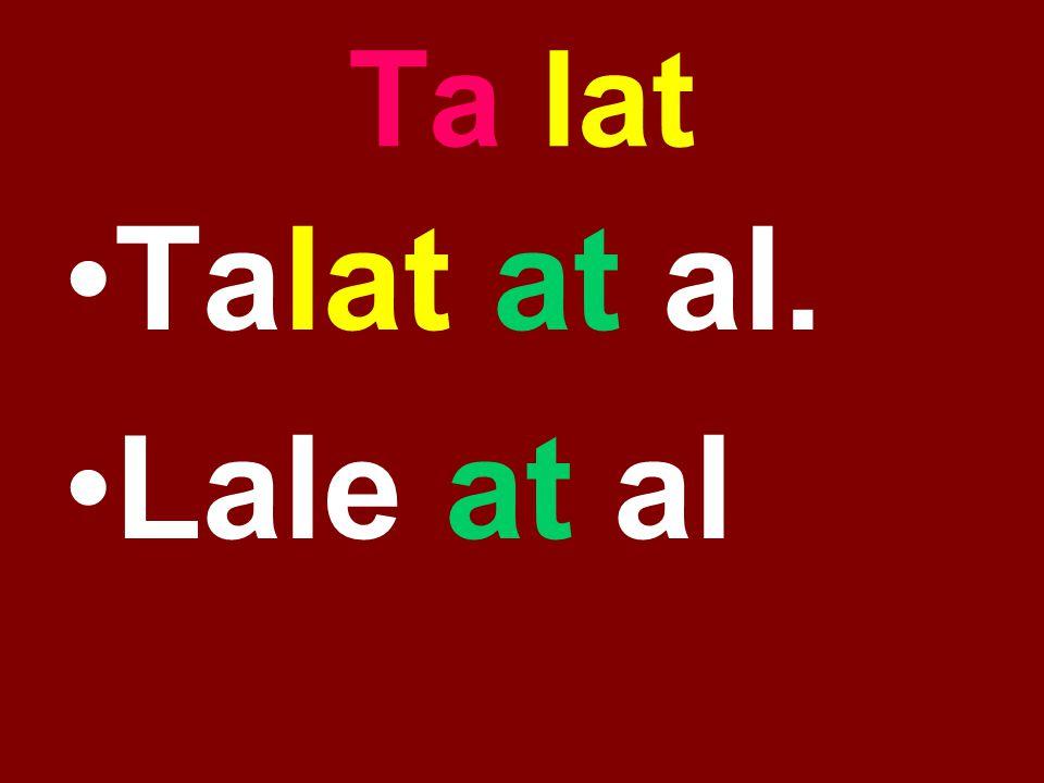Ta lat Talat at al. Lale at al